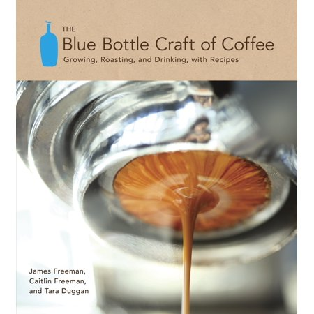 The Blue Bottle Craft of Coffee : Growing, Roasting, and Drinking, with (Best Coffee Recipe At Home)