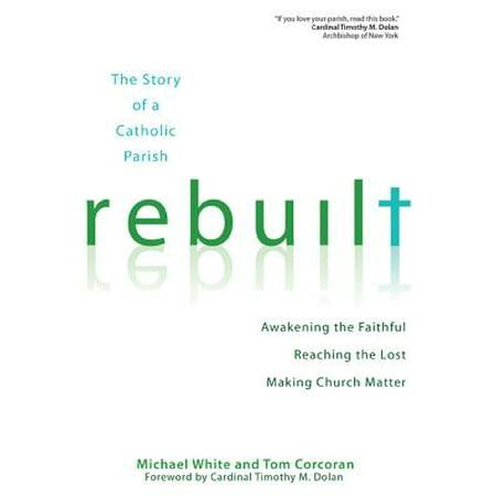 Rebuilt: The Story of a Catholic Parish : Awakening the Faithful, Reaching the Lost, and Making Church Matter - Catholic Story About Halloween