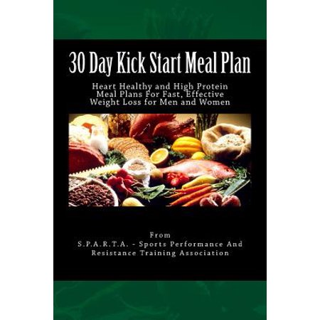 30 Day Kick Start Meal Plan : Heart Healthy and High Protein Meal Plans for Fast, Effective Weight Loss for Men and (Best High Protein Diet Plan For Weight Loss)