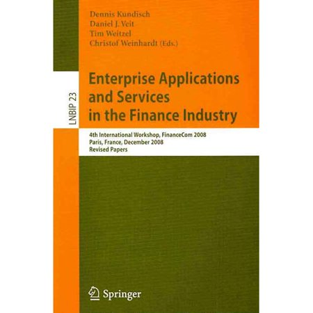 Enterprise Applications And Services In The Finance Industry  4Th International Workshop  Financecom 2008  Paris  France  December 13  2008  Revised P