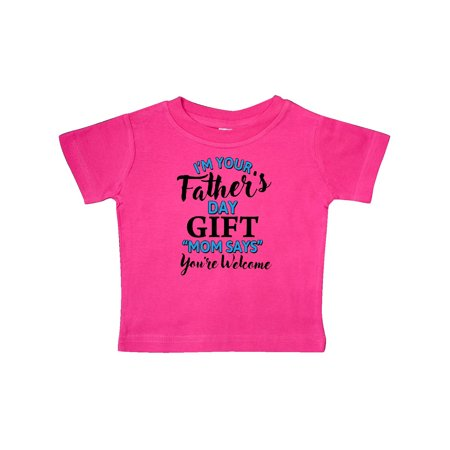 a07c3ddf Im Your Fathers Day Gift Mom Says Youre Welcome Baby T-Shirt - Walmart.com