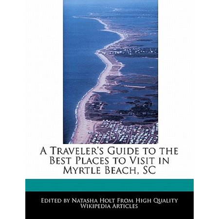 A Traveler's Guide to the Best Places to Visit in Myrtle Beach, (Best Beaches In America To Visit)