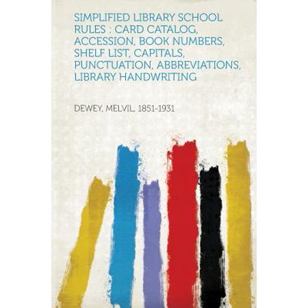 Simplified Library School Rules : Card Catalog, Accession, Book Numbers, Shelf List, Capitals, Punctuation, Abbreviations, Library (Navy Catalog Number)