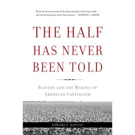The Half Has Never Been Told : Slavery and the Making of American