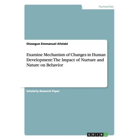 Examine Mechanism of Changes in Human Development : The Impact of Nurture and Nature on
