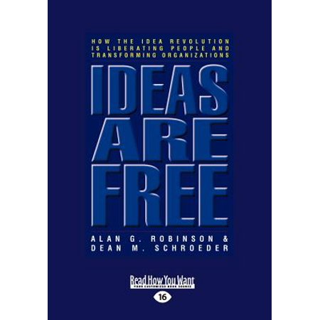 Ideas Are Free: How the Idea Revolution Is Liberating People and Transforming Organizations (Easyread Large... by
