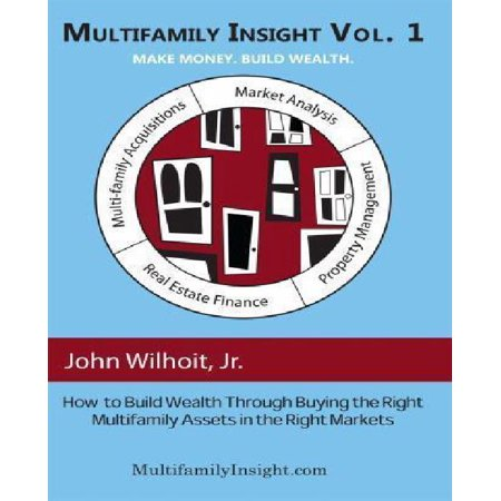 Multifamily Insight Vol 1  How To Build Wealth Through Buying The Right Multifamily Assets In The Right Markets