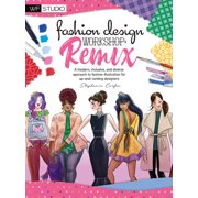 Walter Foster Studio: Fashion Design Workshop: Remix: A Modern, Inclusive, and Diverse Approach to Fashion Illustration for Up-And-Coming Designers (Paperback)
