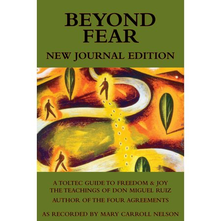 Beyond Fear: A Toltec Guide to Freedom & Joy : The Teachings of Don Miguel Ruiz - Journal Edition