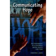 Communicating Hope : An Ethnography of a Children's Mental Health Care Team