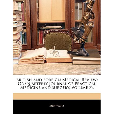 - British and Foreign Medical Review : Or Quarterly Journal of Practical Medicine and Surgery, Volume 22