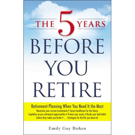 The 5 Years Before You Retire : Retirement Planning When You Need It the (Monthly Retirement Planning Worksheet Chapter 8 Answers)
