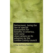 Betterment, Being the Law of Special Assessment for Benefits in America, with Some Observations on I