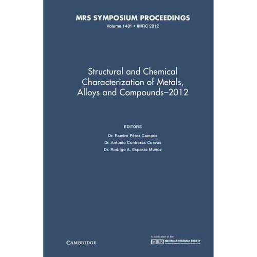 Structural and Chemical Characterization of Metals, Alloys and Compounds 2012: Symposium Held August 12-17, 2012, Cancun, Mexico