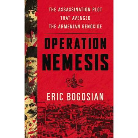 Operation Nemesis : The Assassination Plot that Avenged the Armenian