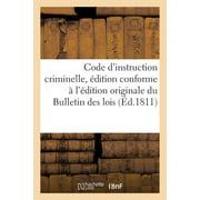 Code d'Instruction Criminelle, �dition Conforme � l'�dition Originale Du Bulletin Des Lois