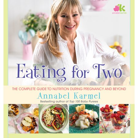 Eating for Two : The Complete Guide to Nutrition During Pregnancy and
