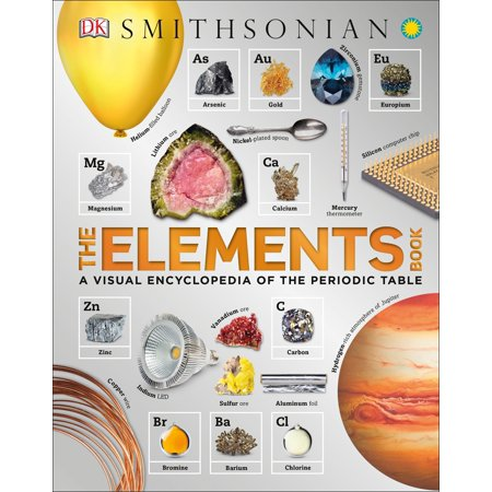 The Elements Book : A Visual Encyclopedia of the Periodic (Consult The Periodic Table On Page 180)