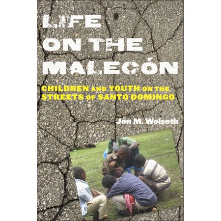 Life on the Malecón : Children and Youth on the Streets of Santo (Santo Domingo Dominican Republic)