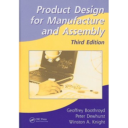 Product Design for Manufacture and Assembly (Materials Engineering Science Processing And Design 3rd Edition)