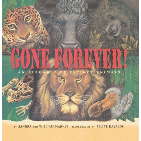 Gone Forever : An Alphabet of Extinct Animals (Animal That Has Been Extinct For 100 Years)