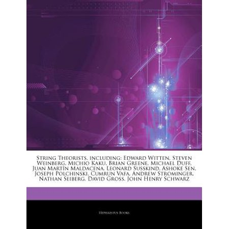Articles on String Theorists, Including: Edward Witten, Steven Weinberg, Michio Kaku, Brian Greene, Michael... by