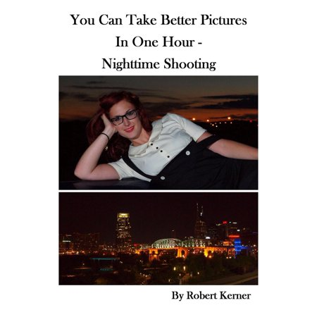 You Can Take Better Pictures in One Hour: Nighttime shooting - eBook Take 1 Picture