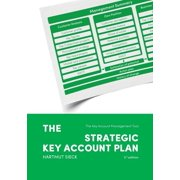 The Strategic Key Account Plan : The Key Account Management Tool! Customer Analysis + Business Analysis = Account Strategy (Paperback)