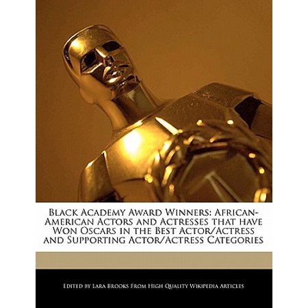 Black Academy Award Winners : African-American Actors and Actresses That Have Won Oscars in the Best Actor/Actress and Supporting Actor/Actress (Best Actress Oscar Winner Patricia)