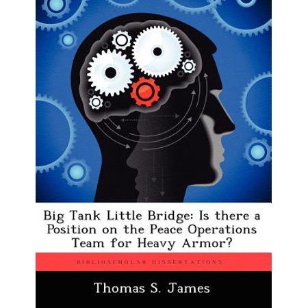 Big Tank Little Bridge : Is There a Position on the Peace Operations Team for Heavy (Badge Thomas Tank)