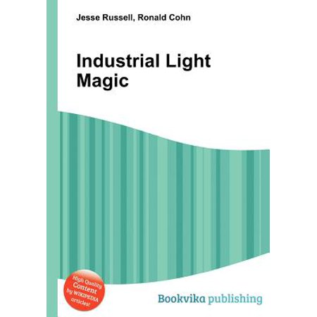 Industrial Light Magic (Industrial Light And Magic The Art Of Innovation)
