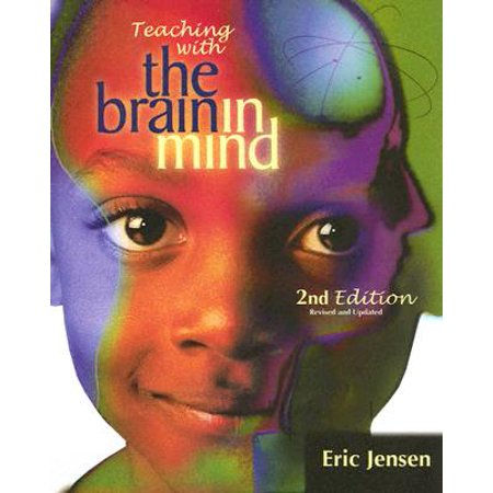 Teaching with the Brain in Mind, 2nd Edition (Arts With The Brain In Mind Eric Jensen)