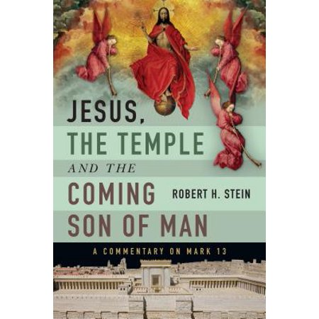 Jesus, the Temple and the Coming Son of Man : A Commentary on Mark (Preparation For The Coming Of Jesus Christ)