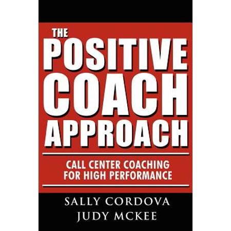 The Positive Coach Approach : Call Center Coaching for High (Cubicle Call Center)