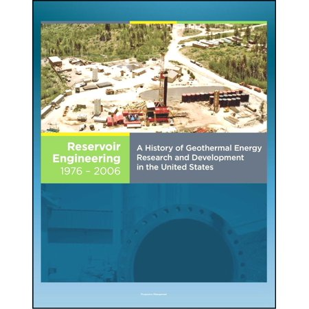 21st Century Geothermal Energy: A History of Geothermal Energy Research and Development in the United States - Volume 3 - Reservoir Engineering 1976-2006 - (Future Of Geothermal Energy In The United States)