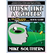 Think Like a Golfer: A RuthlessGolf.com Quick Guide - eBook