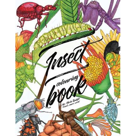 Insect Colouring Book : Colouring Book for Adults, Teens and Kids. Girls and Boys Who Are Animal Lovers. (Is Insects Animals)