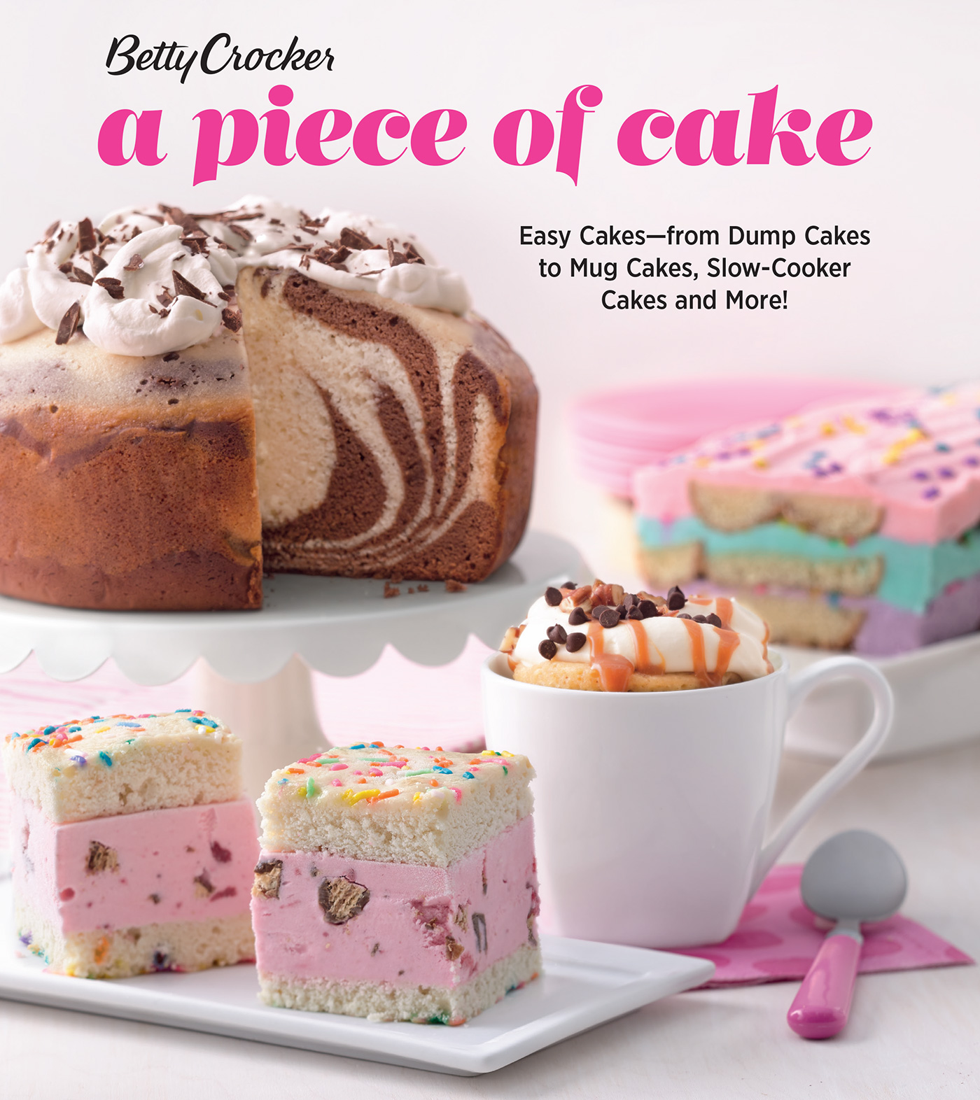 Betty Crocker a Piece of Cake : Easy Cakes--From Dump Cakes to Mug Cakes, Slow-Cooker Cakes and More!