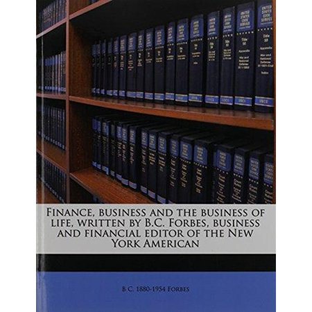 Finance  Business And The Business Of Life  Written By B C  Forbes  Business And Financial Editor Of The New York American