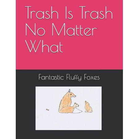 Trash Is Trash No Matter What (Paperback)