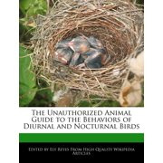 The Unauthorized Animal Guide to the Behaviors of Diurnal and Nocturnal Birds