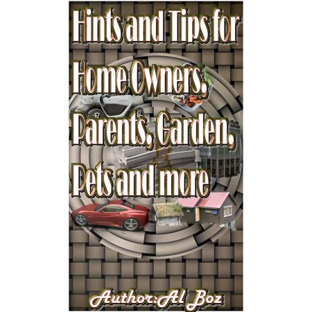 Hints and Tips for Home Owners, Parents, Garden, Pets and more - eBook (Safety Tips For Halloween For Parents)