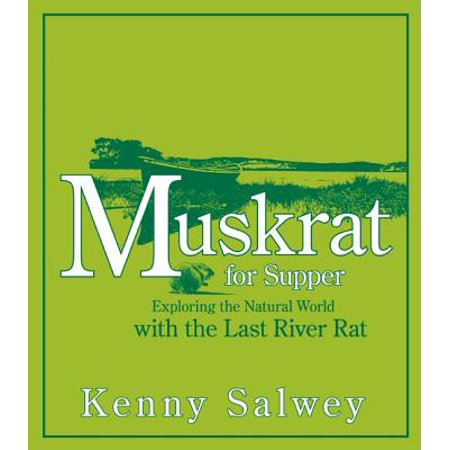 Muskrat for Supper : Exploring the Natural World with the Last River