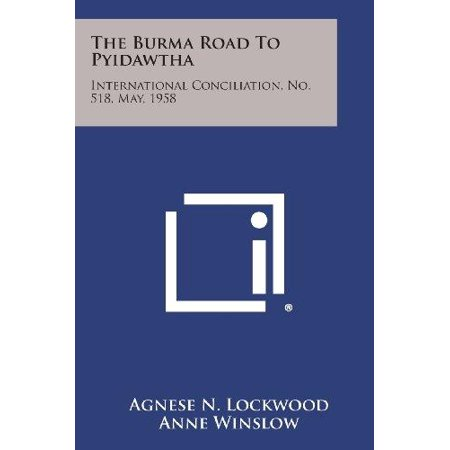 The Burma Road to Pyidawtha: International Conciliation, No. 518, May, 1958 - image 1 of 1