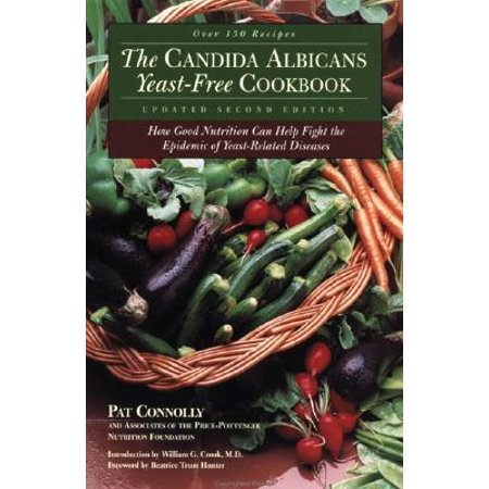 Candida Albicans Yeast-Free Cookbook : How Good Nutrition Can Help Fight the Epidemic of Yeast-Related