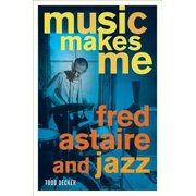 Music Makes Me : Fred Astaire and Jazz