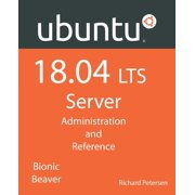Ubuntu 18.04 LTS Server: Administration and Reference (Paperback)