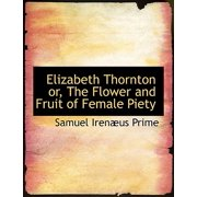 Elizabeth Thornton Or, the Flower and Fruit of Female Piety