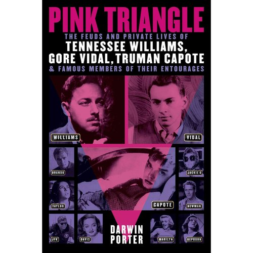 Pink Triangle: The Feuds and Private Lives of Tennessee Williams, Gore Vidal, Truman Capote, and Members of Their Entourages