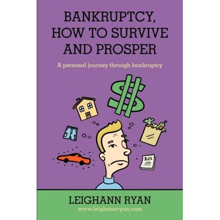 Bankruptcy  How To Survive And Prosper  A Personal Journey Through Bankruptcy